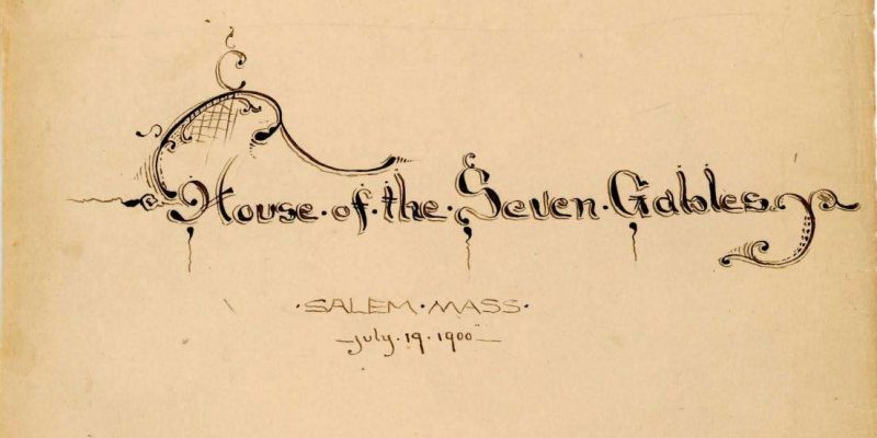 "Yellowed and slightly torn page with ""House of Seven Gables, Salem Mass, July 19, 1900"" written in calligraphy"